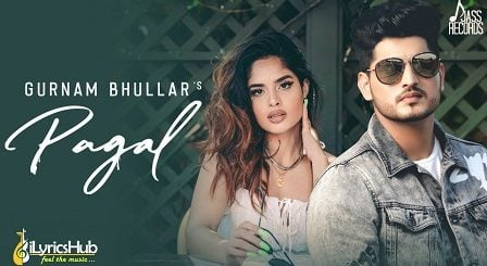 Pagal Lyrics Gurnam Bhullar
