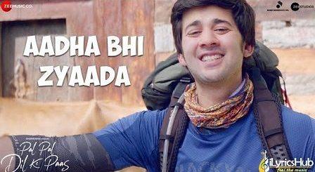 Aadha Bhi Zyaada Lyrics Pal Pal Dil Ke Paas