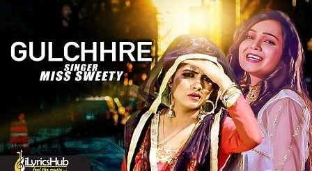 Gulchhre Lyrics Miss Sweety Sonika Singh