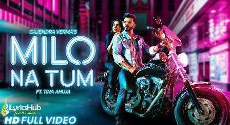 Milo Na Tum Lyrics Gajendra Verma | Tina Ahuja