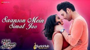 Saanson Mein Simat Jao Lyrics Main Zaroor Aaunga साँसों में सिमट जाओ