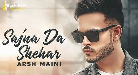 Sajna Da Shehar Lyrics Arsh Maini