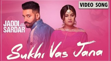 Sukhi Vas Jana Lyrics Sippy Gill | Jaddi Sardar