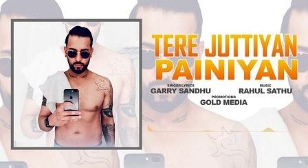 Tere Juttiyan Painiyan Lyrics Garry Sandhu