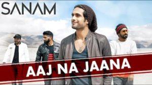 Aaj Na Jaana Lyrics Sanam