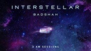 Interstellar Lyrics Badshah | 3:00 AM Sessions
