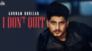 I Don't Quit Lyrics Gurnam Bhullar