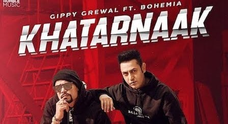Khatarnaak Lyrics Gippy Grewal x Bohemia