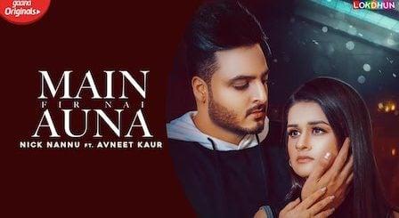 Main Fir Nai Auna Lyrics - Nick Nannu | Avneet Kaur