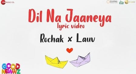Dil Na Jaaneya Lyrics Good Newwz | Rochak Kohli