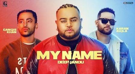 My Name Lyrics Deep Jandu | Karan Aujla, Gangis Khan