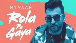 Rola Pe Gaya Lyrics Nyvaan