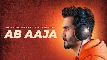 Ab Aaja Lyrics Gajendra Verma | Jonita Gandhi
