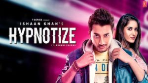 Hypnotize Lyrics Ishaan Khan | Ruhani Sharma