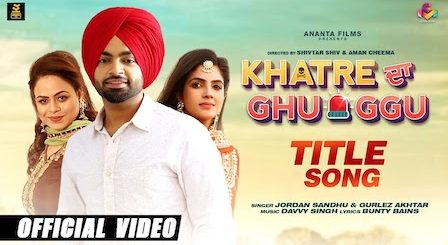 Khatre Da Ghuggu Lyrics Jordan Sandhu | Gurlez Akhtar