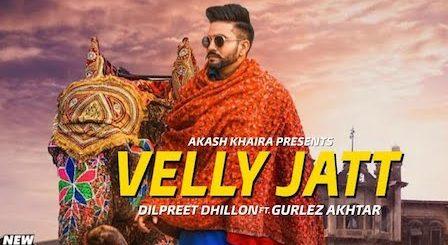 Velly Jatt Lyrics Dilpreet Dhillon | Gurlez Akhtar