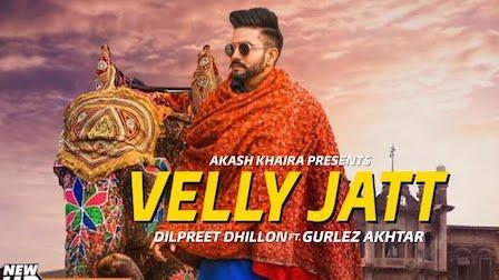 Velly Jatt Lyrics Dilpreet Dhillon | Gurlez Akhtar