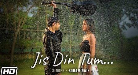 Jis Din Tum Lyrics Soham Naik | Vatsal, Garima Yadav