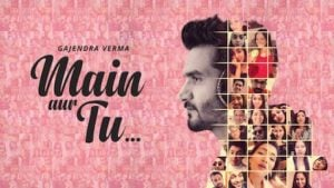 Main Aur Tu Lyrics Gajendra Verma