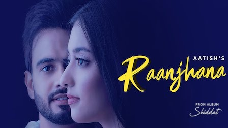 Raanjhana Lyrics Aatish | Shiddat