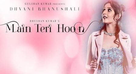 Main Teri Hoon Lyrics Dhvani Bhanushali