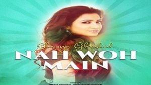 Nah Woh Main Lyrics Shreya Ghoshal