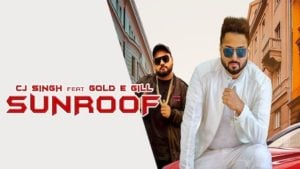 Sunroof Lyrics CJ Singh, Gold E Gill