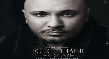 Kuch Bhi Ho Jaye Lyrics B Praak