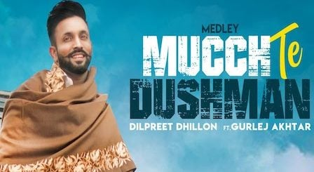 Mucch Te Dushman Lyrics Dilpreet Dhillon