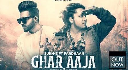 Ghar Aaja Lyrics by Sukh-E | Pardhaan