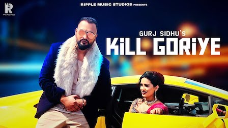 Kill Goriye Lyrics Gurj Sidhu
