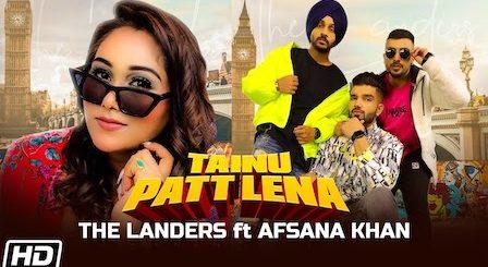 Tainu Patt Lena Lyrics The Landers | Afsana Khan