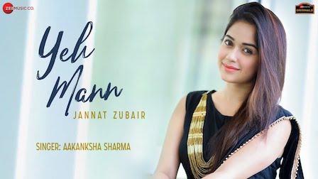 Yeh Mann Lyrics by Aakanksha Sharma | Jannat Zubair