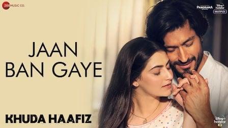 Jaan Ban Gaye Lyrics Khuda Haafiz