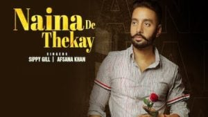Naina De Thekay Lyrics Sippy Gill | Afsana Khan