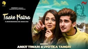 Taake Naina Lyrics Ankit Tiwari x Jyotica Tangri