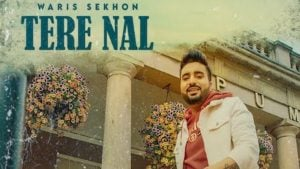 Tere Nal Lyrics Waris Sekhon