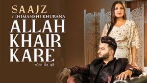 Allah Khair Kare Lyrics Saajz | Himanshi Khurana