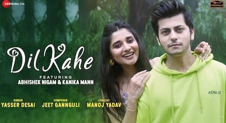 Dil Kahe Lyrics Yasser Desai | Abhishek Nigam, Kanika Mann