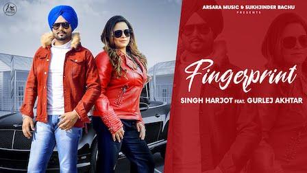 Fingerprint Lyrics Singh Harjot x Gurlej Akhtar