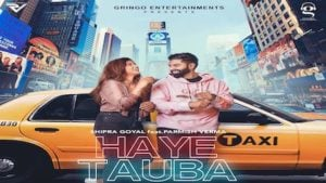 Haye Tauba Lyrics Shipra Goyal | Parmish Verma