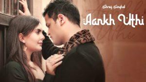 Aankh Uthi Lyrics Shrey Singhal