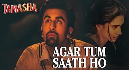 Agar Tum Saath Ho Lyrics from Tamasha by Arijit Singh