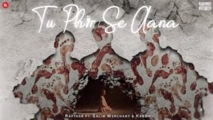 Tu Phir Se Aana Song Lyrics Meaning in English - Salim Merchant, Raftaar
