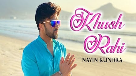 Khush Rahi Lyrics Navin Kundra
