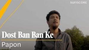 Dost Ban Ban Ke Lyrics Papon