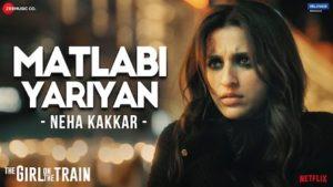 Matlabi Yariyan Lyrics The Girl On The Train | Neha Kakkar
