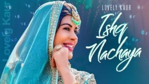 Ishq Nachaya Lyrics Lovely Kaur