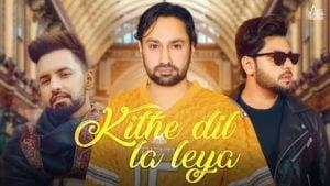 Kithe Dil La Leya Lyrics Jaskaran Gabbi