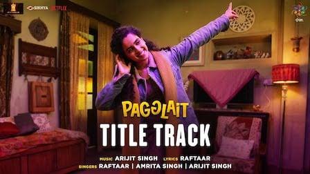 Pagglait Lyrics Arijit Singh x Raftaar | Title Track